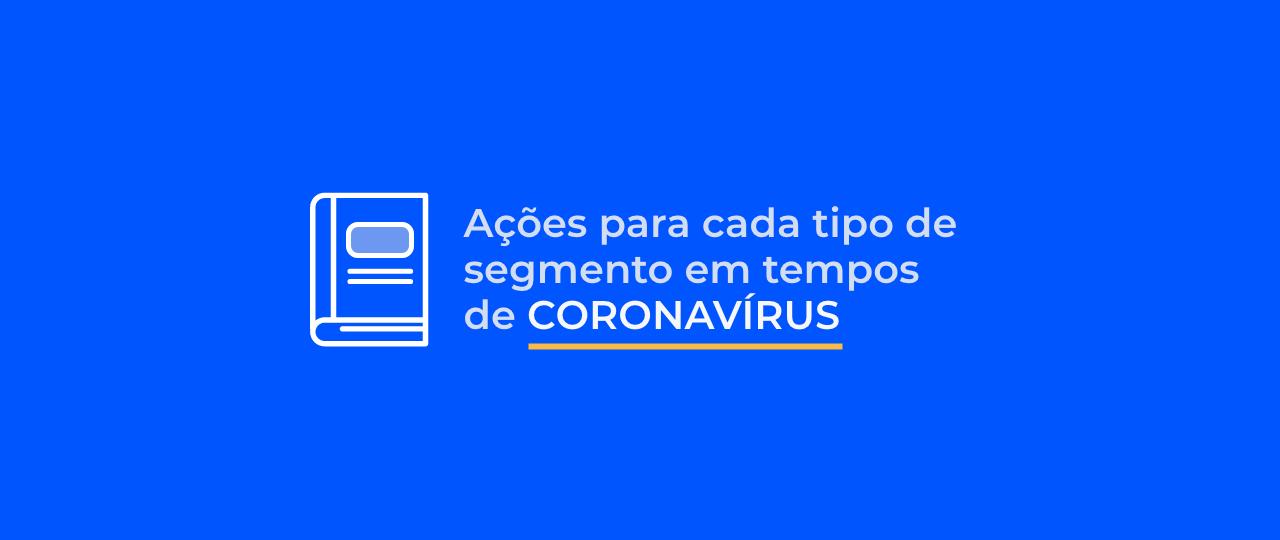 Coronavírus: ações para cada tipo de segmento em tempos de pandemia