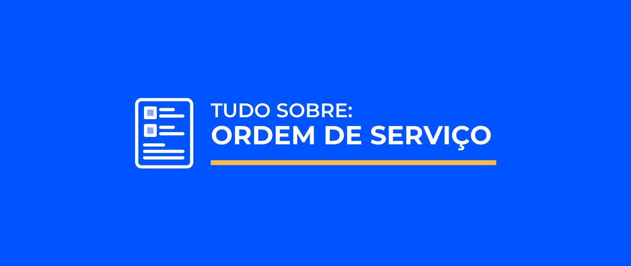 Ordem de serviço: confira guia definitivo + modelo grátis